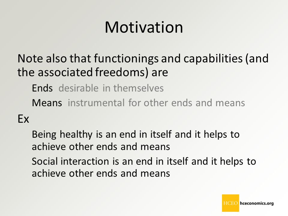 Motivation Note also that functionings and capabilities (and the associated freedoms) are. Ends desirable in themselves.