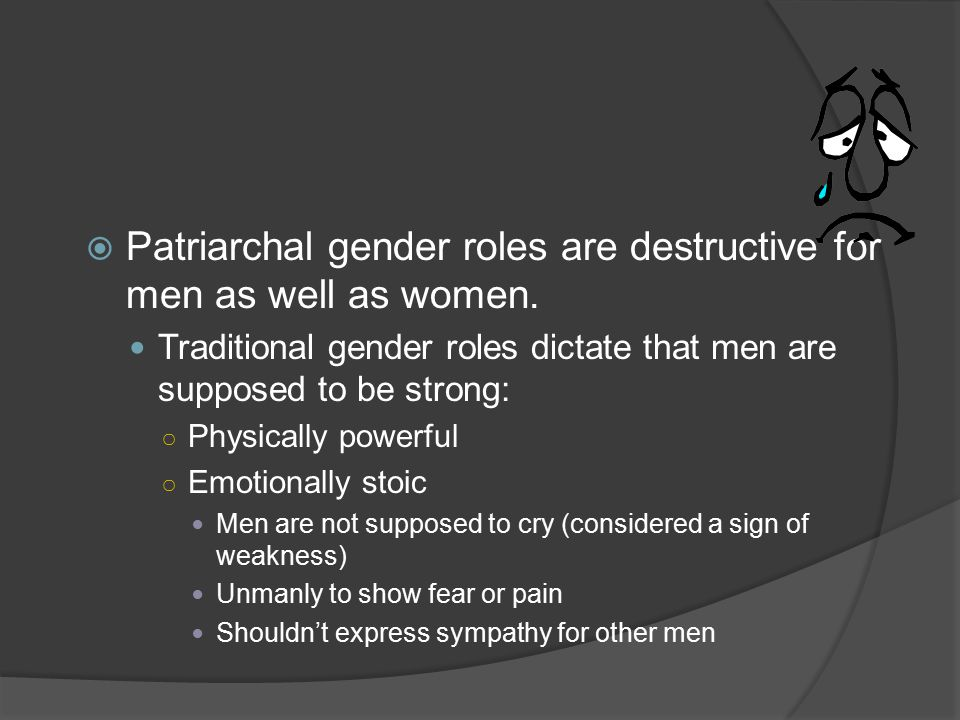 Patriarchal gender roles are destructive for men as well as women.