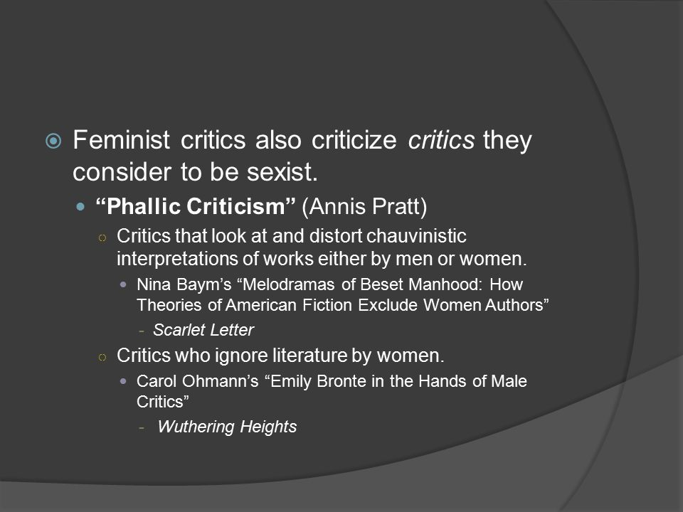 Feminist critics also criticize critics they consider to be sexist.