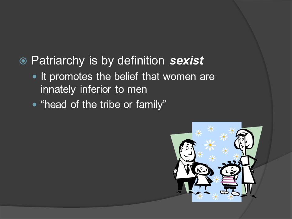 Patriarchy is by definition sexist