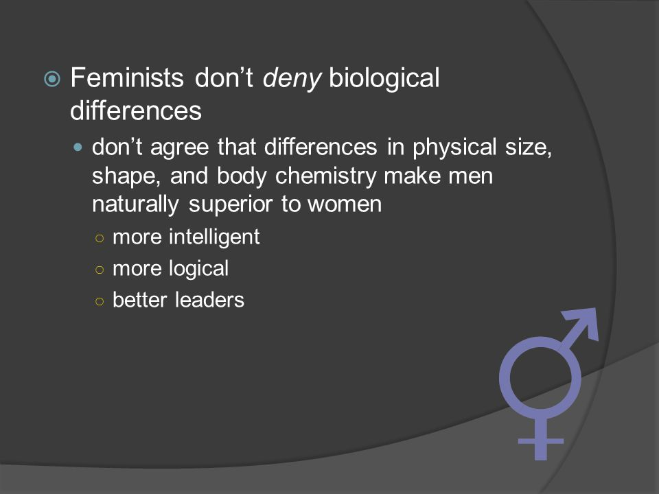 Feminists don't deny biological differences