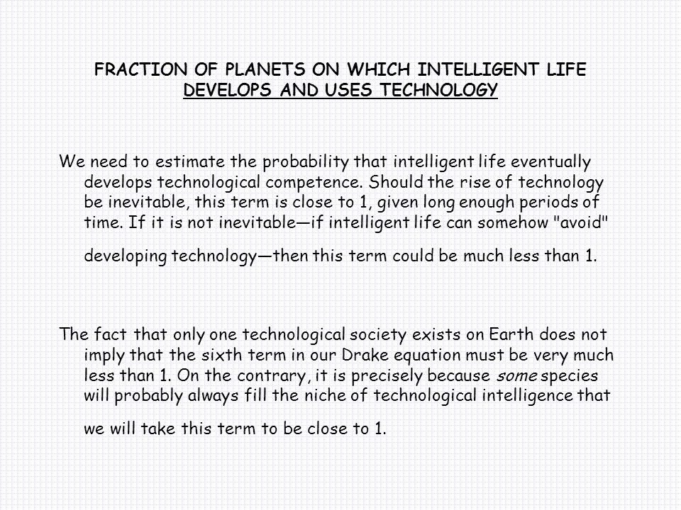 FRACTION OF PLANETS ON WHICH INTELLIGENT LIFE DEVELOPS AND USES TECHNOLOGY