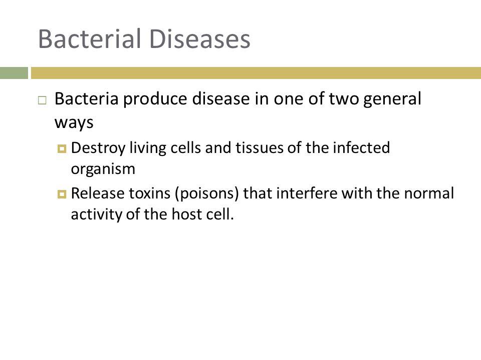 Bacterial Diseases Bacteria produce disease in one of two general ways