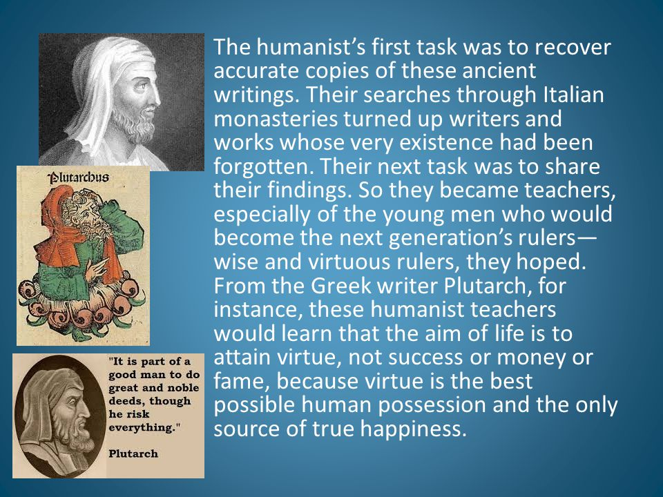 The humanist's first task was to recover accurate copies of these ancient writings.