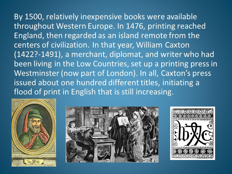 By 1500, relatively inexpensive books were available throughout Western Europe.
