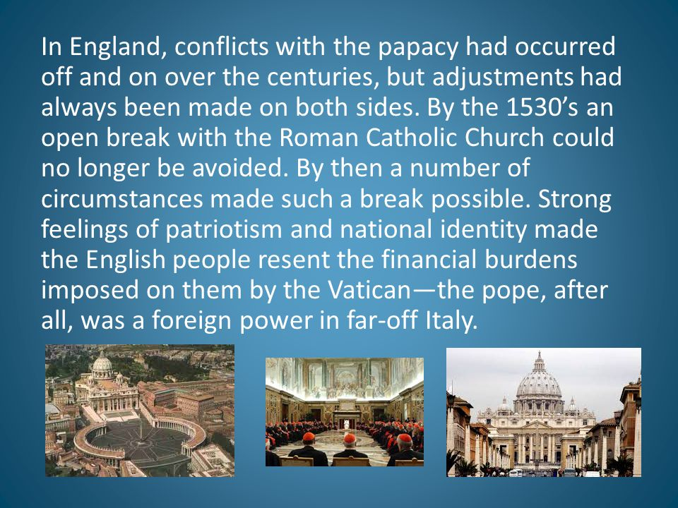 In England, conflicts with the papacy had occurred off and on over the centuries, but adjustments had always been made on both sides.