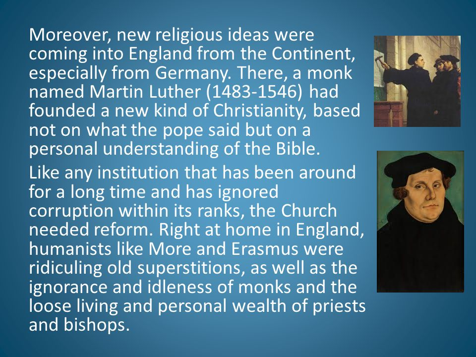 Moreover, new religious ideas were coming into England from the Continent, especially from Germany.