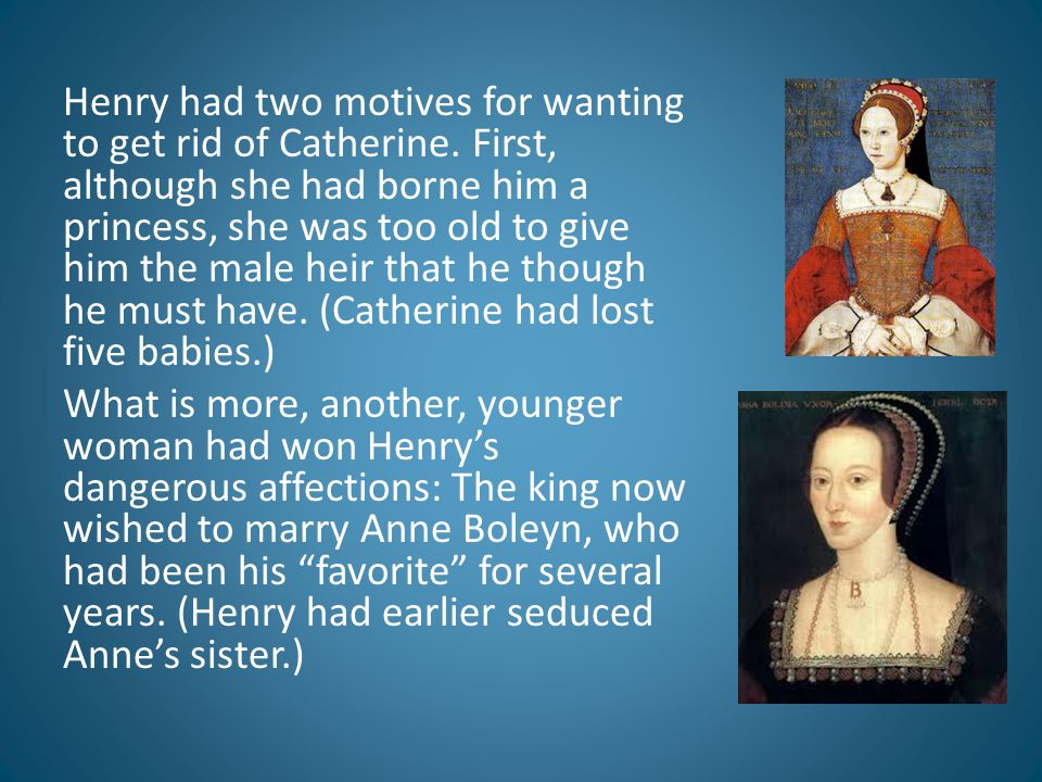 Henry had two motives for wanting to get rid of Catherine