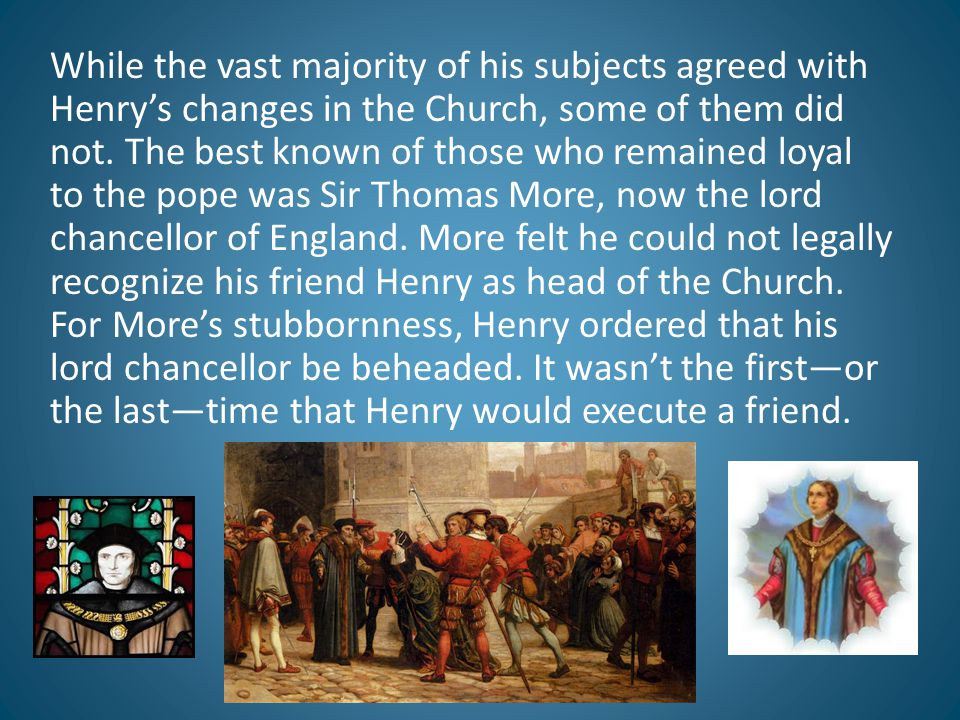 While the vast majority of his subjects agreed with Henry's changes in the Church, some of them did not.