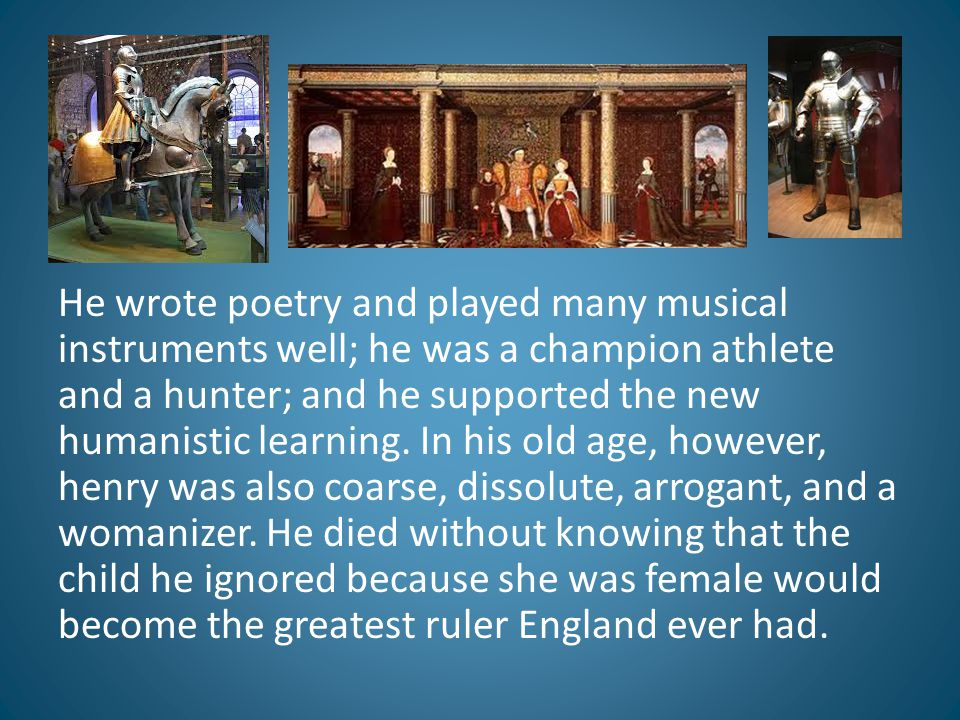 He wrote poetry and played many musical instruments well; he was a champion athlete and a hunter; and he supported the new humanistic learning.