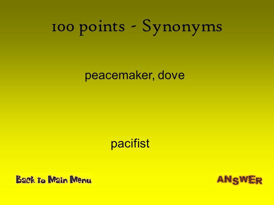 100 points - Synonyms peacemaker, dove pacifist