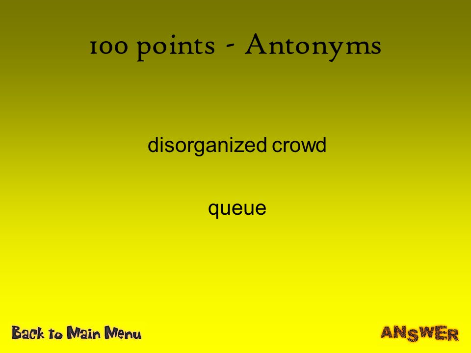 100 points - Antonyms disorganized crowd queue