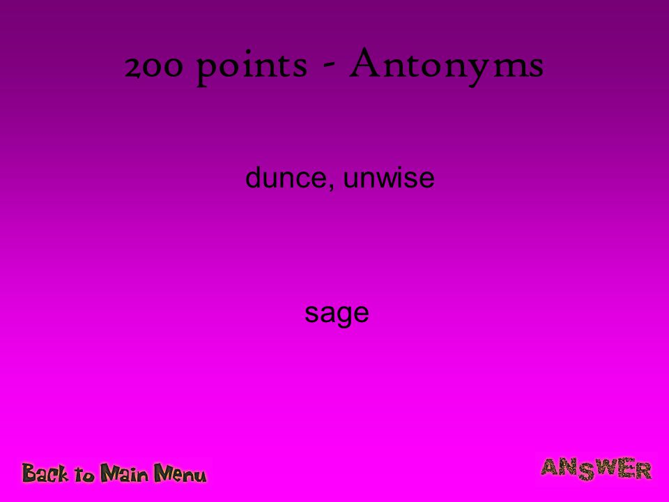 200 points - Antonyms dunce, unwise sage