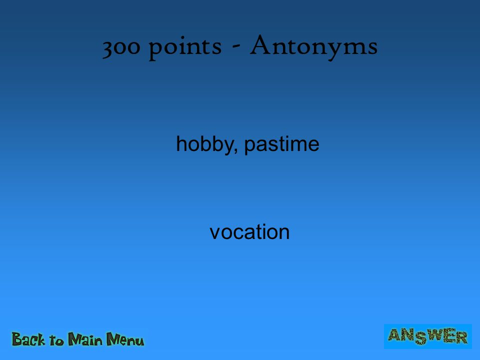 300 points - Antonyms hobby, pastime vocation