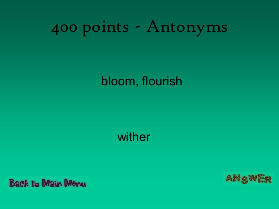 400 points - Antonyms bloom, flourish wither