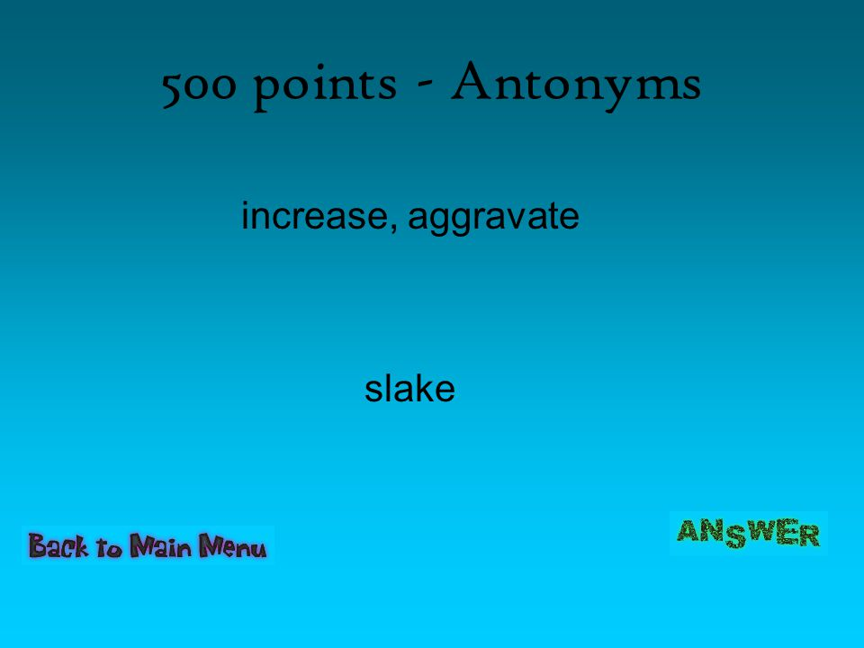 500 points - Antonyms increase, aggravate slake