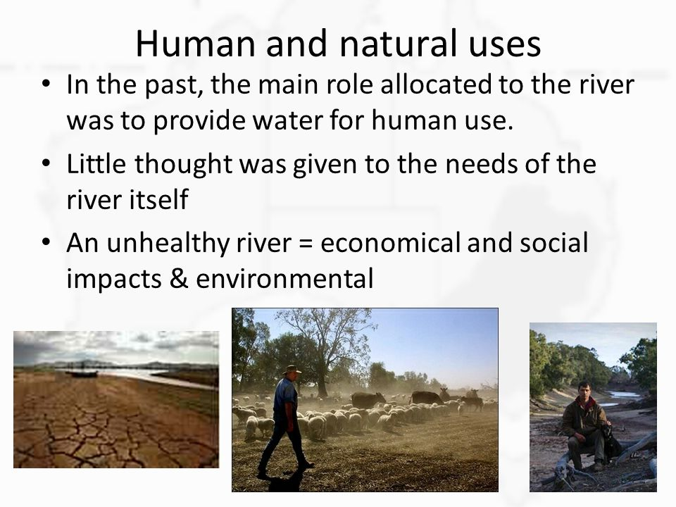 Human and natural uses In the past, the main role allocated to the river was to provide water for human use.