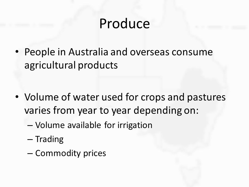 Produce People in Australia and overseas consume agricultural products