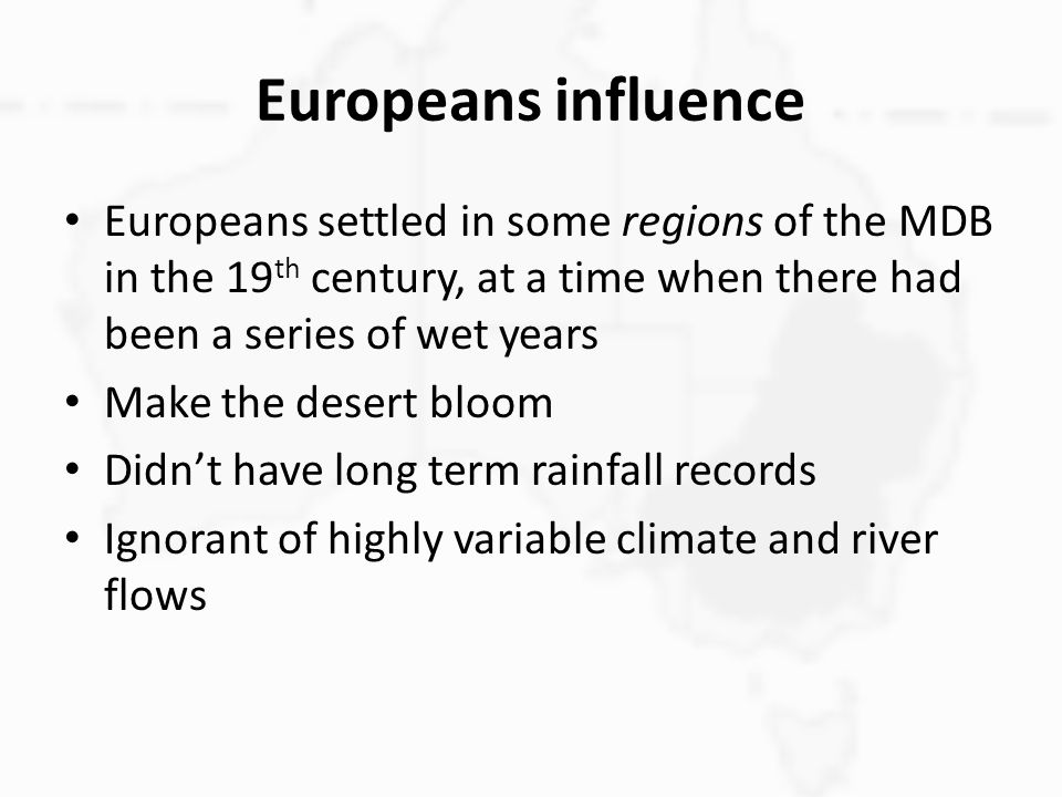 Europeans influence Europeans settled in some regions of the MDB in the 19th century, at a time when there had been a series of wet years.