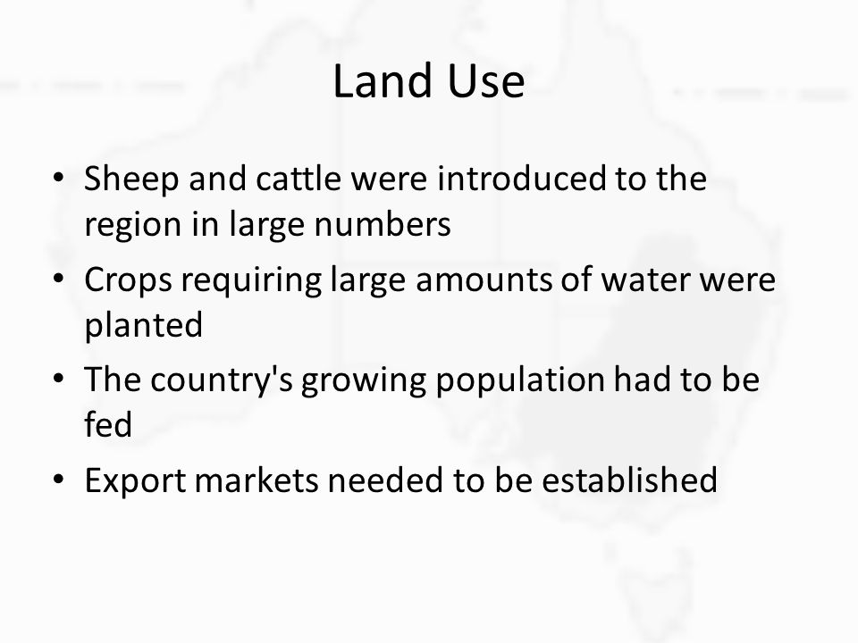 Land Use Sheep and cattle were introduced to the region in large numbers. Crops requiring large amounts of water were planted.