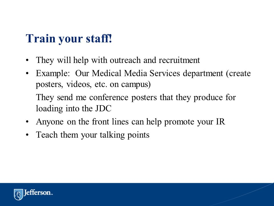 Train your staff! They will help with outreach and recruitment