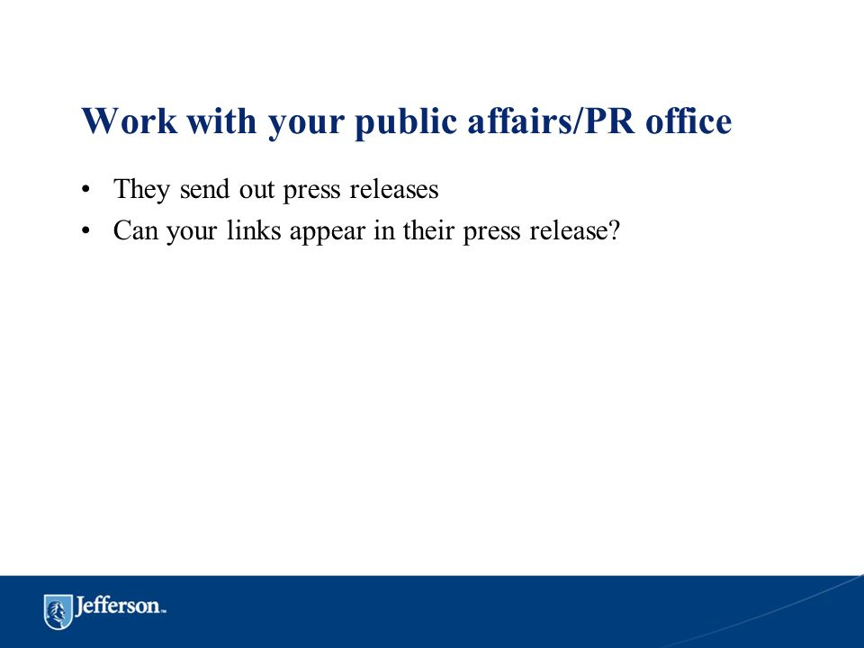 Work with your public affairs/PR office