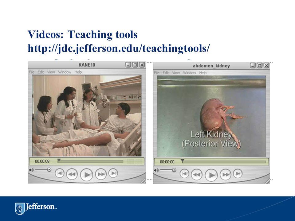 Videos: Teaching tools http://jdc.jefferson.edu/teachingtools/