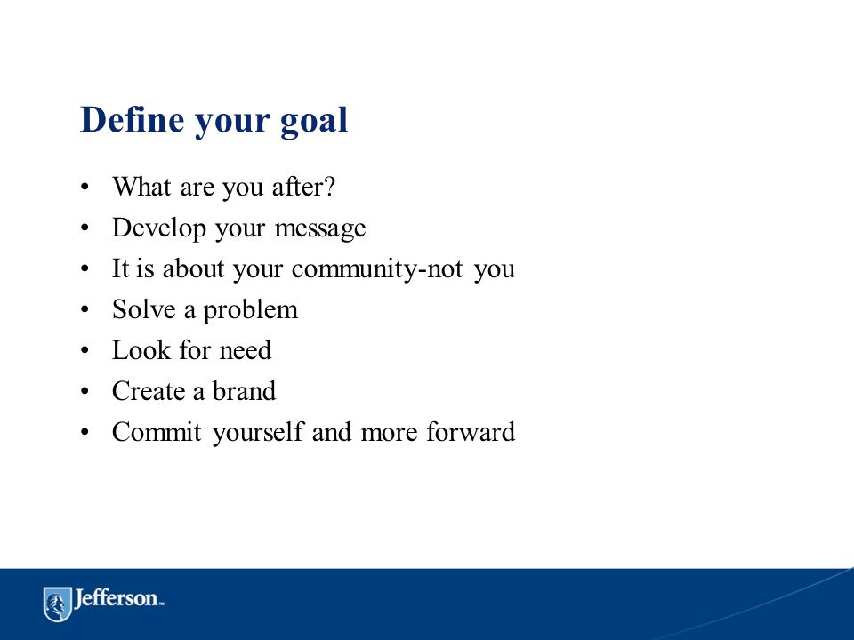 Define your goal What are you after Develop your message