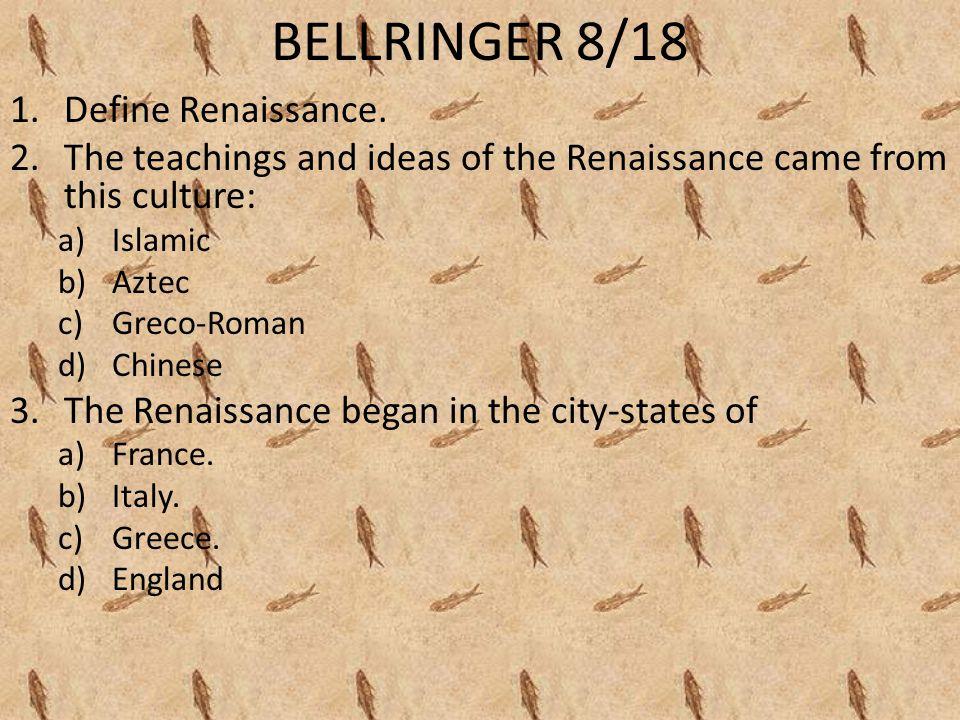 BELLRINGER 8/18 Define Renaissance.