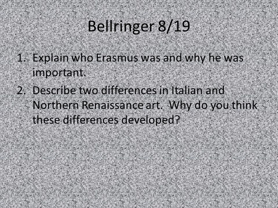 Bellringer 8/19 Explain who Erasmus was and why he was important.