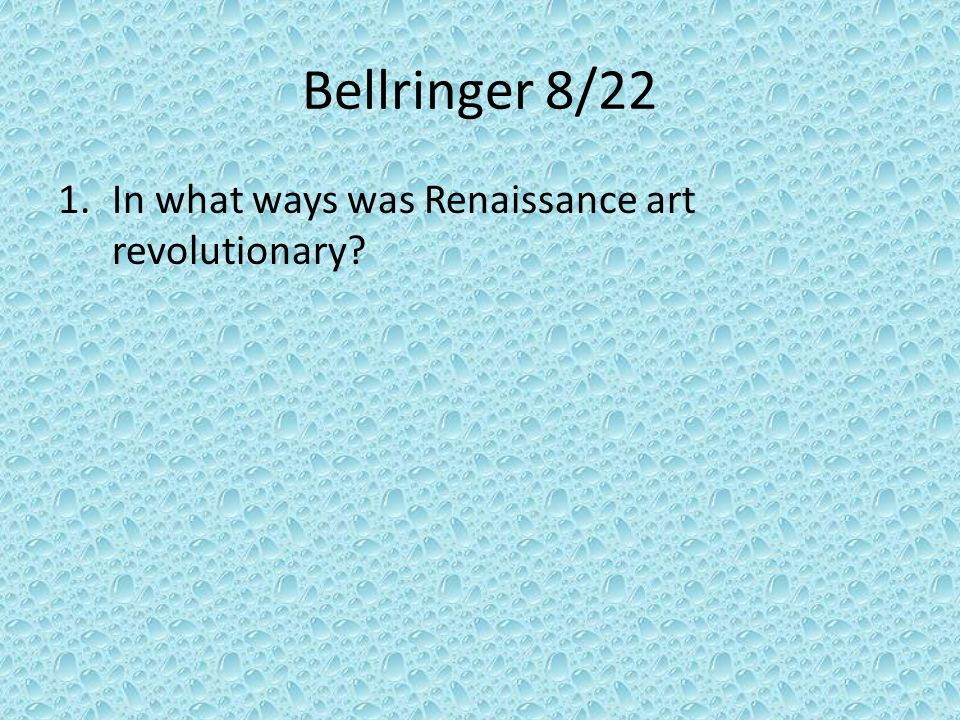 Bellringer 8/22 In what ways was Renaissance art revolutionary
