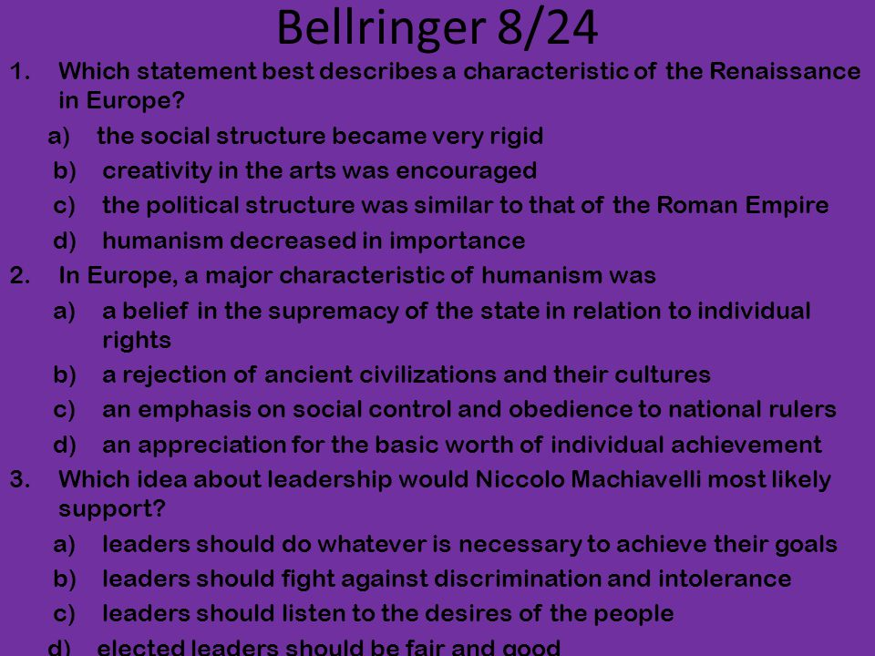 Bellringer 8/24 Which statement best describes a characteristic of the Renaissance in Europe the social structure became very rigid.