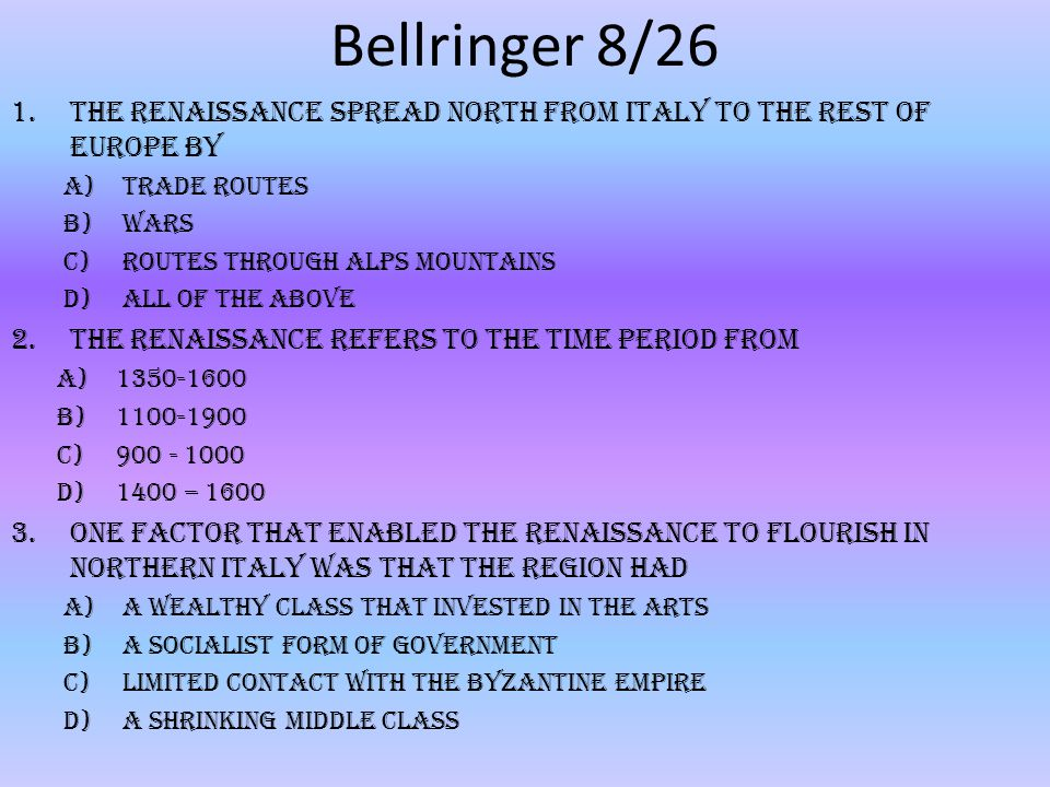 Bellringer 8/26 The Renaissance spread north from Italy to the rest of Europe by. trade routes. wars.