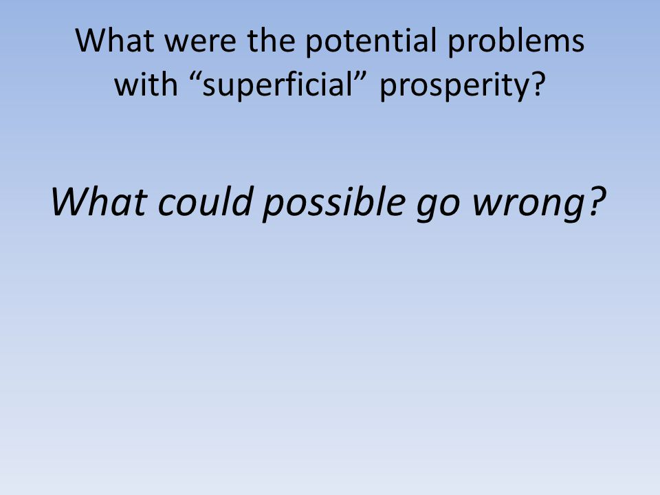 What were the potential problems with superficial prosperity