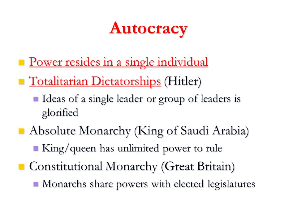 Autocracy Power resides in a single individual