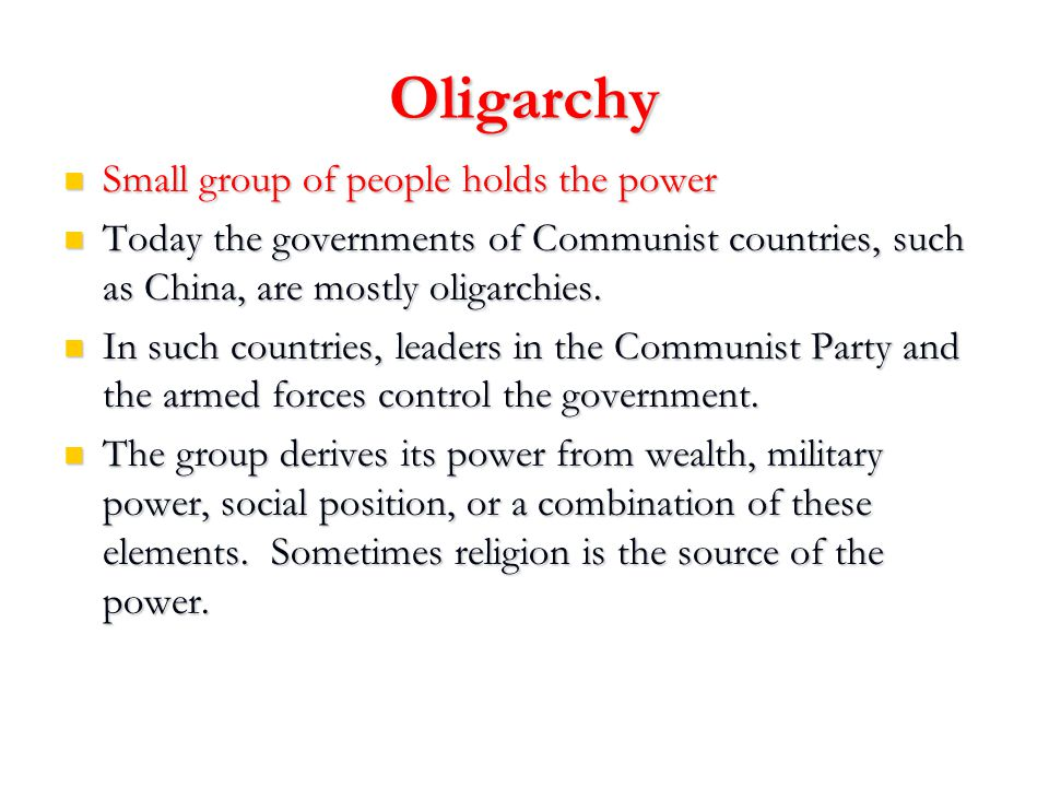 Oligarchy Small group of people holds the power