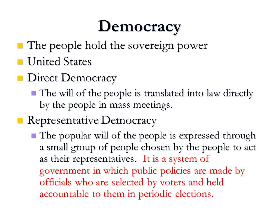 Democracy The people hold the sovereign power United States