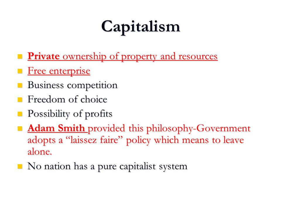 Capitalism Private ownership of property and resources Free enterprise