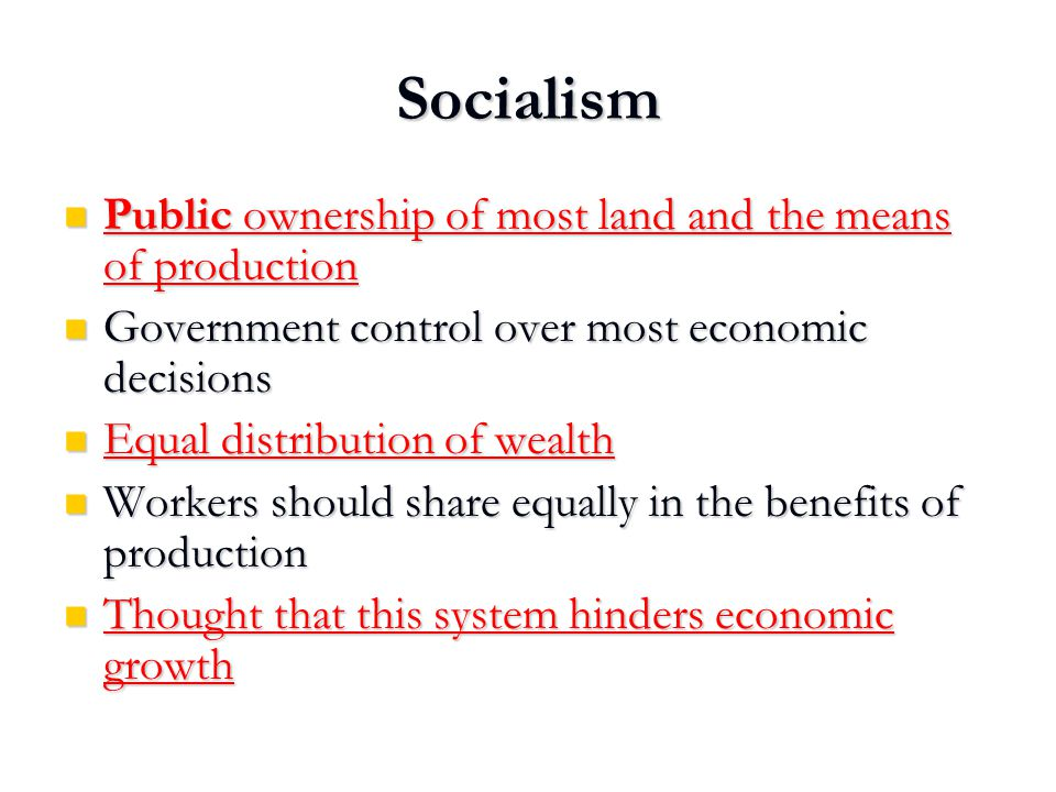 Socialism Public ownership of most land and the means of production