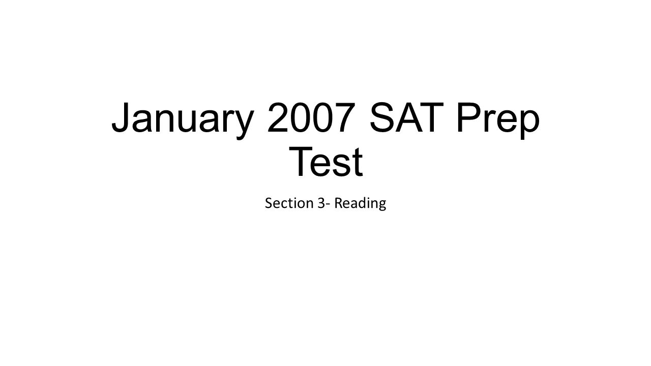 January 2007 SAT Prep Test Section 3- Reading