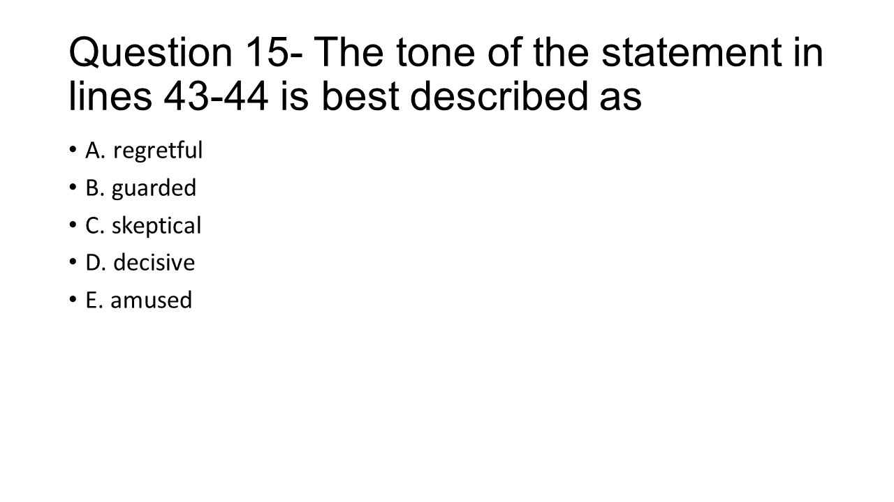 Question 15- The tone of the statement in lines 43-44 is best described as