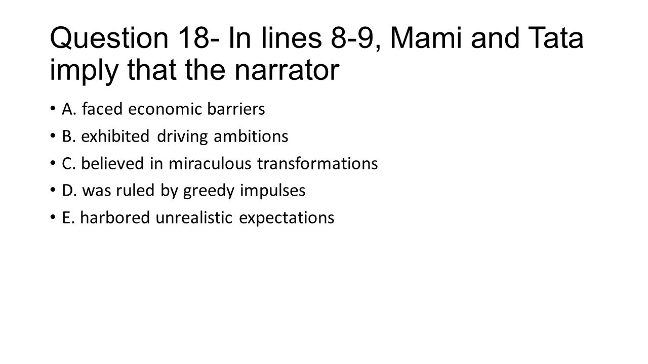 Question 18- In lines 8-9, Mami and Tata imply that the narrator
