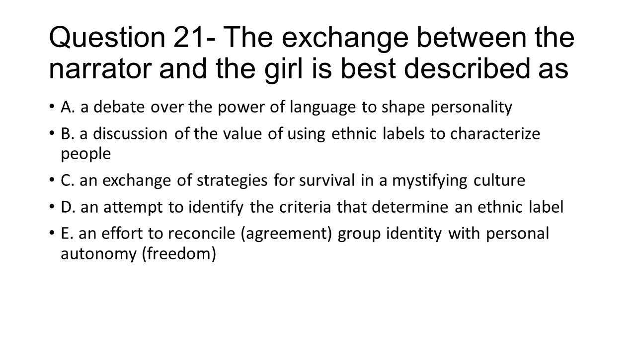 Question 21- The exchange between the narrator and the girl is best described as