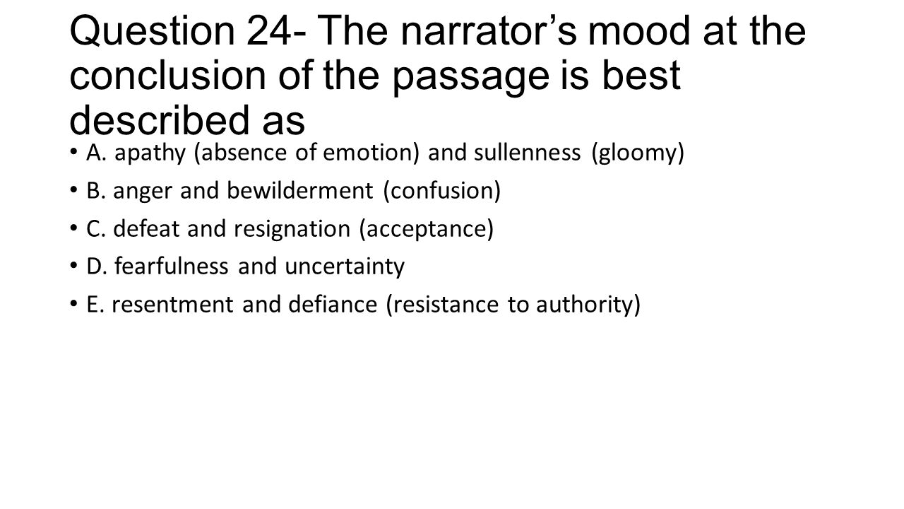 Question 24- The narrator's mood at the conclusion of the passage is best described as