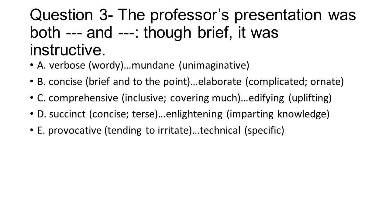 Question 3- The professor's presentation was both --- and ---: though brief, it was instructive.