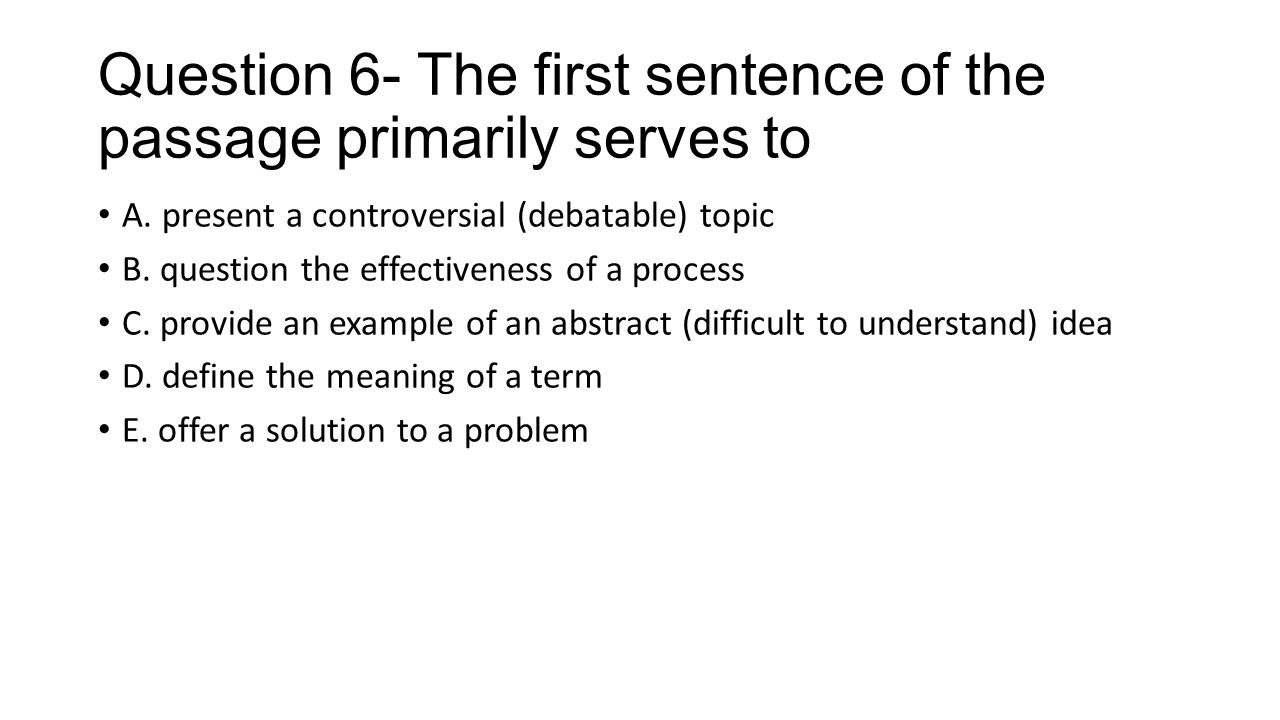Question 6- The first sentence of the passage primarily serves to
