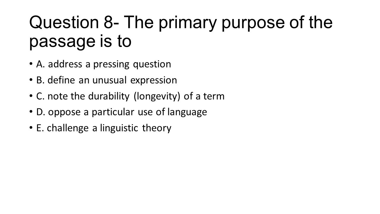 Question 8- The primary purpose of the passage is to