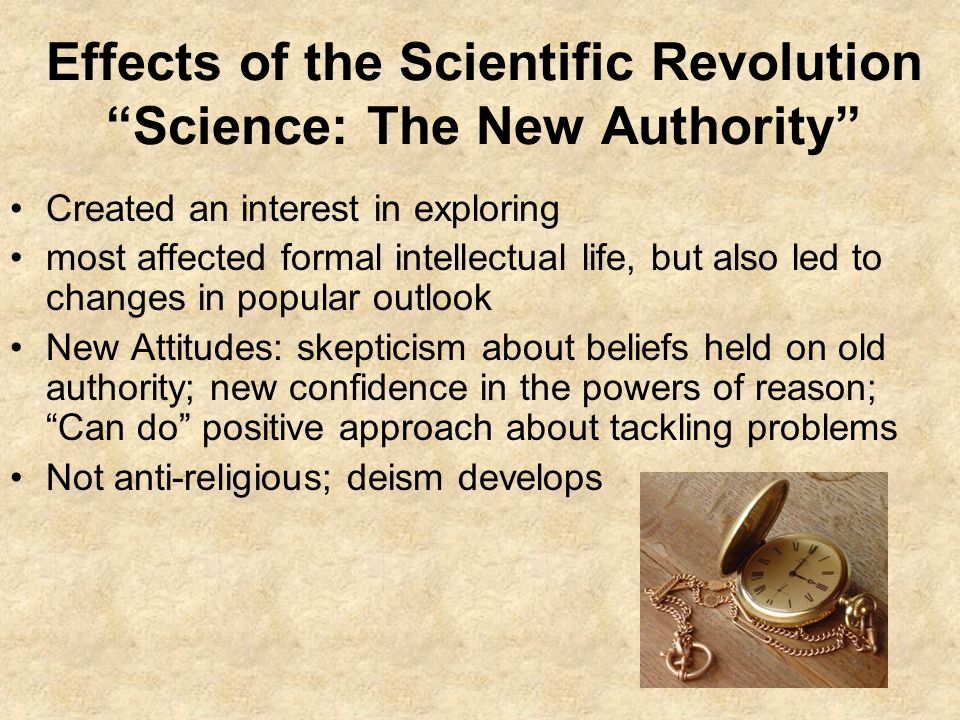 Effects of the Scientific Revolution Science: The New Authority