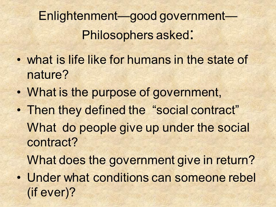 Enlightenment—good government—Philosophers asked: