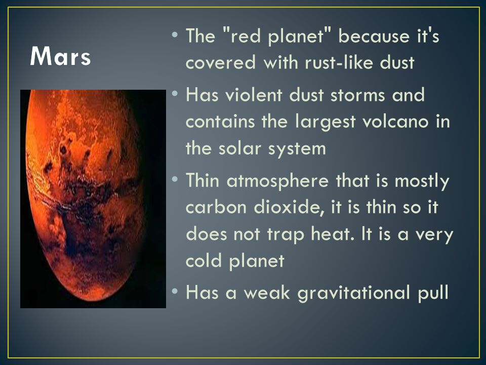 Mars The red planet because it s covered with rust-like dust